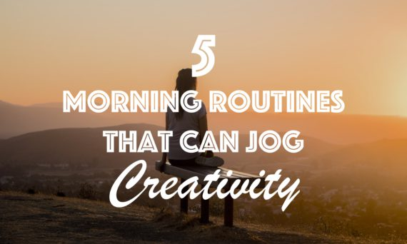 5 Morning routines that can jog creativity.