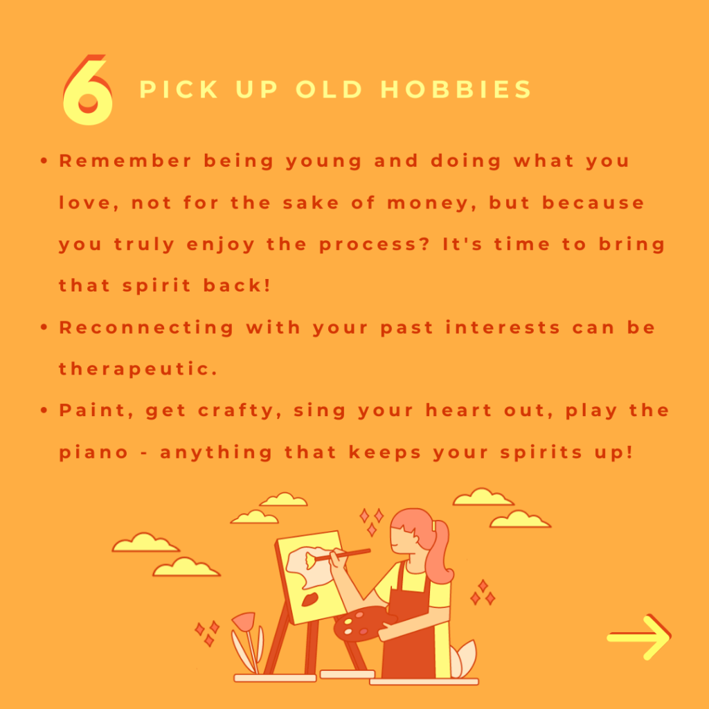 Pick up hold hobbies or side skills that help you emotionally.